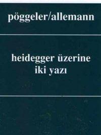 Heidegger Üzerine İki Yazı - Otto Pöggeler