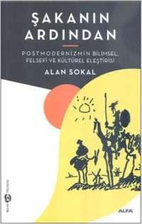 Şakanın Ardından Postmodernizmin Bilimsel Felsefi ve Kültürel Eleştirisi Alan Sokal