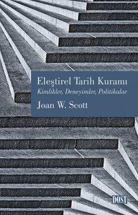Eleştirel Tarih Kuramı Kimlikler, Deneyimler, Politikalar Joan W Scott